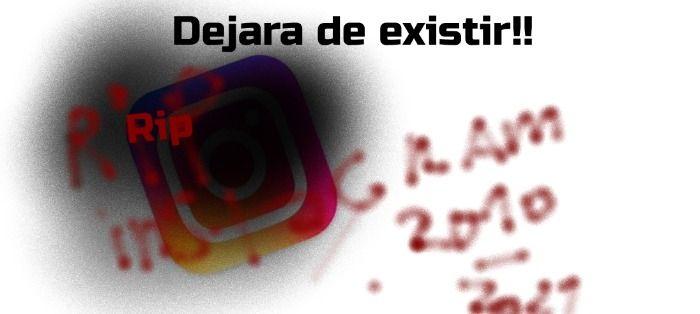 INSTAGRAM DEJARA DE EXISTIR!!